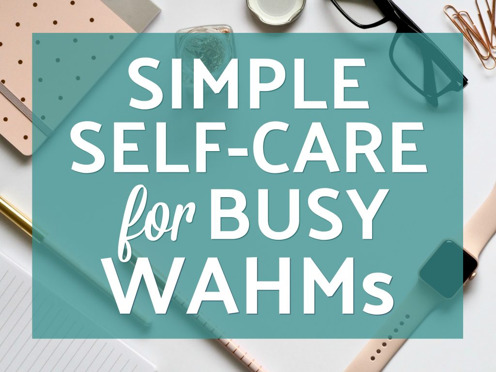 Simple Self-Care for Busy WAHMs