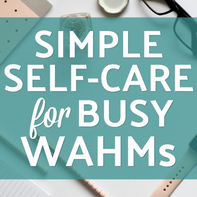 Simple Self-Care for Busy Work-At-Home Moms