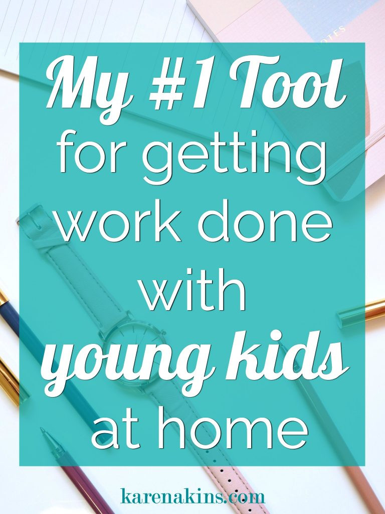My #1 Tool for getting work done with young kids at home - karenakins.com